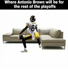 Antonio Brown Meme - where antonio brown will be for the rest of the playoffs 84