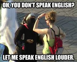 Speak English Meme - oh you don t speak english let me speak english louder