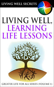 buy living well learning life lessons greater life for all book