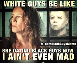 Aint Even Mad Meme - she dating black guys now i ain t even mad team black guys meme
