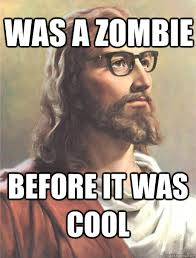 Zombie Jesus Meme - was a zombie before it was cool hipster jesus quickmeme