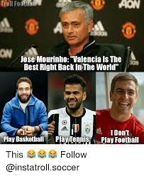 Mourinho Meme - troll footiail jose mourinho valencia is the best right back in
