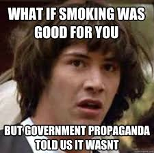 Good For You Meme - what if smoking was good for you but government propaganda told us
