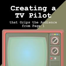 Seeking Pilot Script Creating A Tv Pilot That Grips The Audience From Page 1