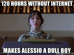 Internet Boy Meme - 120 hours without internet makes alessio a dull boy the shining