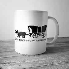funny coffee mug you have died of dysentery novelty coffee cup