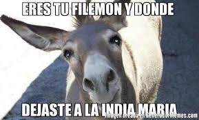 La India Maria Memes - eres tu filemon y donde dejaste a la india maria meme de