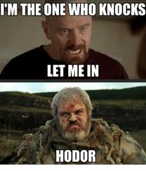 Hodor Meme - i m the one who knocks let me in hodor meme on me me