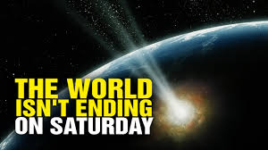 But by For The Record No The World Isn U0027t Ending This Saturday But Yes