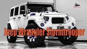 stormtrooper jeep wrangler jeep wrangler stormtrooper is 60 000 worth of overkill