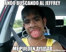 Jeffrey Meme - ando buscando al jeffrey me pueden ayudar meme de el feo