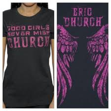 eric church shirt front and back good girls never miss church