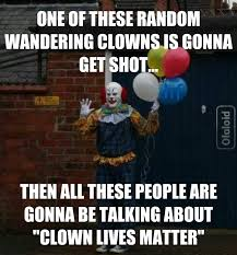 Evil Clown Memes - clown lives matter not really they re scary as f album on imgur