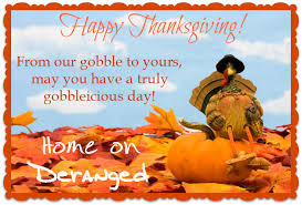 wishing you a happy thanksgiving from home on deranged