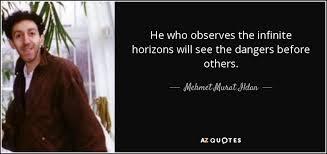 mehmet murat ildan quote he who observes the infinite horizons will