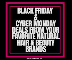 absolute best deals black friday black friday cyber monday deals from your favorite natural hair