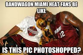 Heat Fans Meme - bandwagon miami heat fans be like is this pic photoshopped