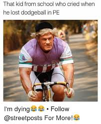 Dodgeball Movie Memes - that kid from school who cried when he lost dodgeball in pe fe i m
