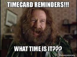 Timecard Meme - timecard reminders what time is it robin williams what
