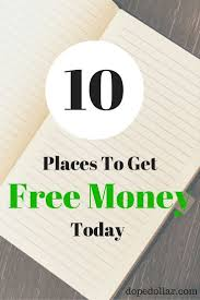 need money now check out these 10 places to get free money right
