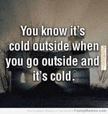 Funny Cold Weather Memes - cold meme funny google search lmbo pinterest cold meme
