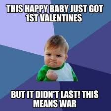 This Means War Meme - meme creator this happy baby just got 1st valentines but it didn t