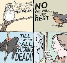 Sleep Is For The Weak Meme - we will never sleep cause sleep is for the weak funny memes