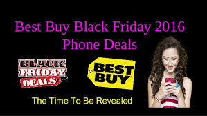 best buy black friday deals phones buy black friday 2016 phone deals the time to be revealed