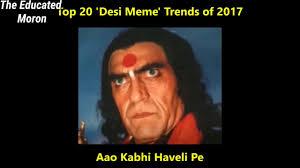 letsrewind top 20 desi memes trends in 2017 ft the educated