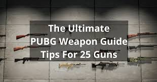 pubg tips ultimate pubg weapon guide tips for 25 guns nochgames com