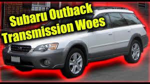 subaru crossover 2005 subaru outback transmission woes youtube