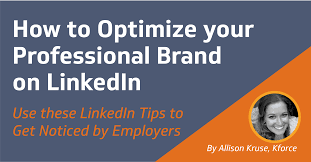 How To Find Resumes On Linkedin Kforce Optimize Your Professional Brand Linkedin Tips Kforce