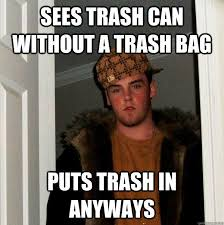 Meme Trash - sees trash can without a trash bag puts trash in anyways scumbag