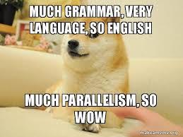 much grammar very language so english much parallelism so wow