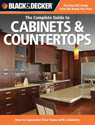 how to cabinets black decker the complete guide to cabinets countertops