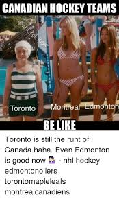Edmonton Memes - canadian hockey teams toronto montreal edmonton be like toronto is