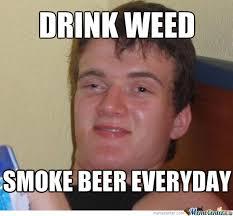Weed Meme - drink weed smoke beer by majskorn7 meme center