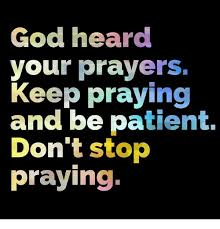 Praying Memes - god heard your prayers keep praying and be patient don t stop