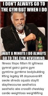 Gym Time Meme - 25 best memes about i dont always go to the gym i dont always