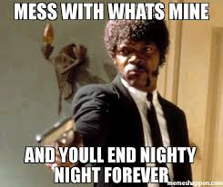 Nighty Night Meme - mess with whats mine and youll end nighty night forever meme say
