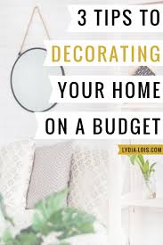 tips for decorating your home 3 tips to decorating your home on a budget lydia lois
