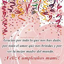 imagenes que digan feliz cumpleaños mami imagenes de feliz cumpleaños mamá con frases bonitas mundo
