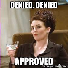 Denied Meme - denied denied approved karen walker meme generator