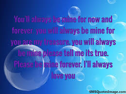 Please Love Me Quotes by You U0027ll Always Be Mine Love Sms Quotes Image