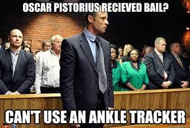 Funny Oscar Memes - oscar pistorius recieved bail can t use an ankle tracker the