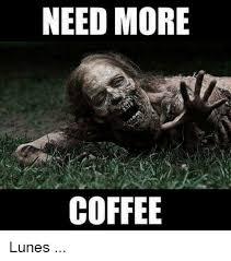 Coffee Meme Images - need more coffee lunes coffee meme on me me