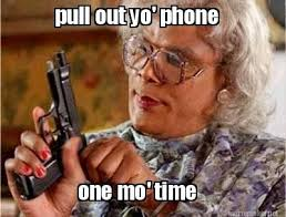 Get Off Your Phone Meme - 135 best all about madea images on pinterest madea quotes