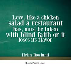 Love Makes You Blind Quotes Love Quote Love Like A Chicken Salad A Restaurant Has