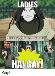 Ha Gay Memes - ladies this is how you strut your stuff naruto meme 5 ha gay gay