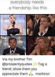 Leonardo Decaprio Meme - everybody needs a friendship like this leonardo dicaprio via my